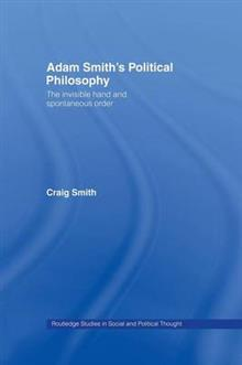 Adam Smith's Political Philosophy: The Invisible Hand and Spontaneous Order