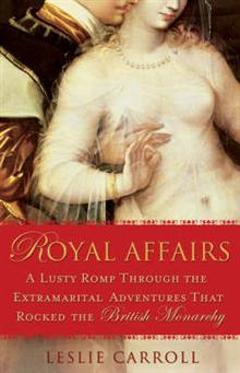 Royal Affairs: A Lusty Romp Through the Extramarital Adventures that Rocked the British Monarachy