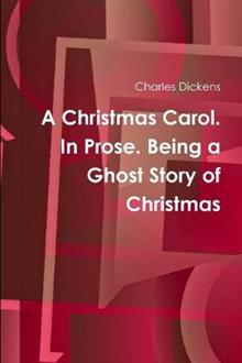 A Christmas Carol. In Prose. Being a Ghost Story of Christmas