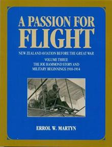 A Passion for Flight: New Zealand Aviation Before the Great War: Volume Three - the Joe Hammond Story and Military Beginnings 1910-1914