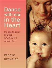 Dance With Me in the Heart: The adult's guide to great infant-parent partnerships.