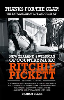 Thanks For the Clap: the Extraordinary Life and Times of New Zealand's Wildman of Country Music Ritchie Pickett