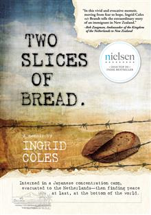 Two Slices of Bread: Interned in a Japanese concentration camp-then finding peace at last... at the bottom of the world.