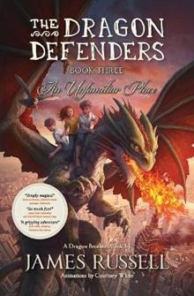 The Dragon Defenders - Book Three: An Unfamiliar Place