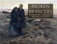 Broken Branches: New Zealand Families Who Lost Three or More Children in the Great War