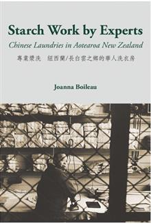 Starch Work Done by Experts: Chinese Laundries in Aotearoa New Zealand