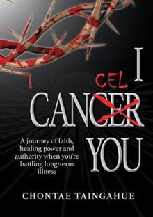 I Cancel You: A journey of faith, healing power and authority when you're battling long-term illness