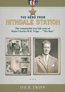 The Hero from Nithdale Station: The remarkable true-life story of Major Charles W.H. Tripp - 'The Boss'