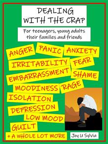 Dealing with the Crap: For Teenagers, Young Adults, their Families and Friends