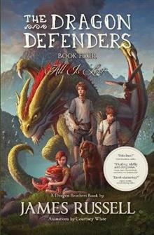 The Dragon Defenders - Book Four: All Is Lost