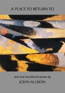 A PLACE TO RETURN TO: new and uncollected poems