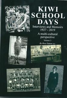 KIWI SCHOOL DAYS: Interviews and Memoirs 1927-2019: A multi-cultural perspective: 3: Kiwi School Days