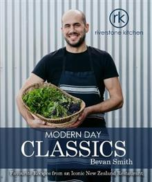 Riverstone Kitchen Modern Day Classics Cookbook: Favourite Recipes from an Iconic New Zealand Restaurant: 2019