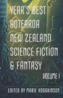 Year's Best Aotearoa New Zealand Science Fiction and Fantasy