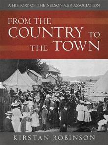 From the Country to the Town: A History of the Nelson A&P Association: 2019