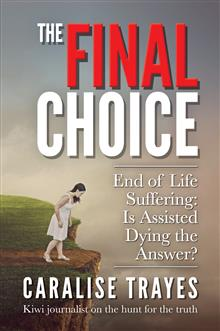 The Final Choice: End of Life Suffering: Is Assisted Dying the Answer?