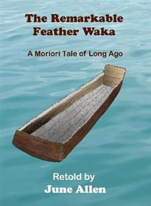 The Remarkable Feather Waka: a Moriori Tale of :Long Ago