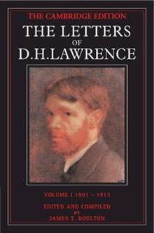 The The Cambridge Edition of the Letters of D. H. Lawrence The Letters of D. H. Lawrence: Volume 1: September 1901-May 1913