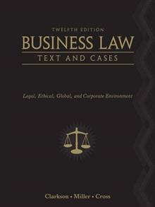 Business Law: Text and Cases: Legal, Ethical, Global, and Corporate Environment