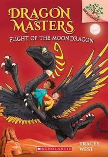 Flight of the Moon Dragon: A Branches Book (Dragon Masters #6), Volume 6
