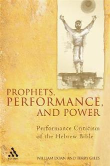 Prophets, Performance, and Power: Performance Criticism of the Hebrew Bible