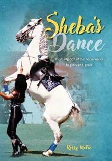 Sheba's Dance: From Rag-Doll of the Horse World to Glory and Grace