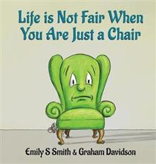 Life Is Not Fair When You Are Just a Chair: Hardcover