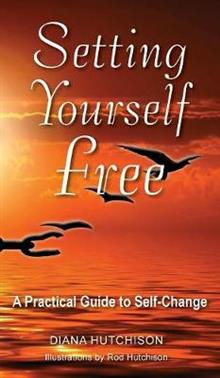 Setting Yourself Free: A Practical Guide to Self-Change