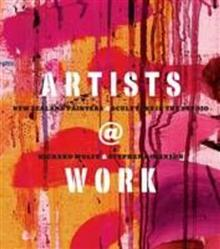 Artists at Work: New Zealand Painters & Sculptors in the Studio