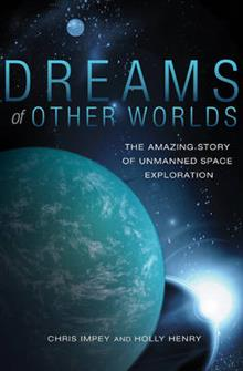 Dreams of Other Worlds: The Amazing Story of Unmanned Space Exploration - Revised and Updated Edition