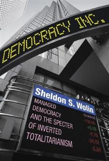 Democracy Incorporated: Managed Democracy and the Specter of Inverted Totalitarianism - New Edition