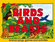 Birds and Beasts: Animal Songs, Games and Activities