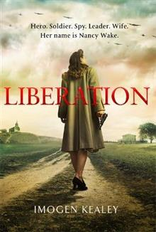 Liberation: Inspired by the incredible true story of World War II's greatest heroine Nancy Wake
