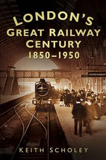 London's Great Railway Century 1850-1950