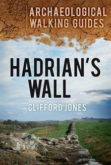 Hadrian's Wall: Archaeological Walking Guides