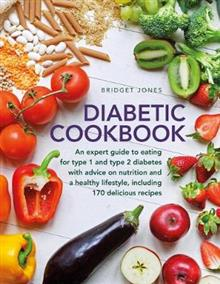 The Diabetic Cookbook: An expert guide to eating for Type 1 and Type 2 diabetes, with advice on nutrition and a healthy lifestyle, and with 170 delicious recipes