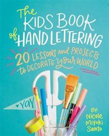 The Kids' Book of Hand Lettering: 20 Lessons and Projects to Decorate Your World