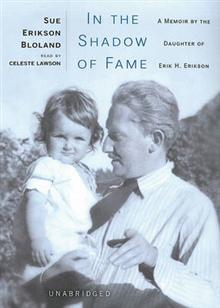 In the Shadow of Fame: A Memoir by the Daughter of Erik H. Erikson