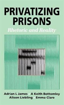 Privatizing Prisons: Rhetoric and Reality