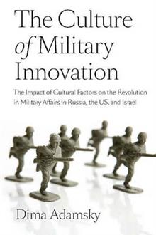 The Culture of Military Innovation: The Impact of Cultural Factors on the Revolution in Military Affairs in Russia, the US, and Israel.