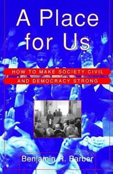 A Place for Us: How to Make Society Civil and Democracy Strong