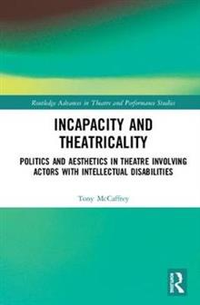 Incapacity and Theatricality: Politics and Aesthetics in Theatre Involving Actors with Intellectual Disabilities