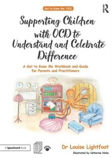 Supporting Children with OCD to Understand and Celebrate Difference: A Get to Know Me Workbook and Guide for Parents and Practitioners