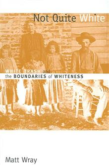 Not Quite White: White Trash and the Boundaries of Whiteness