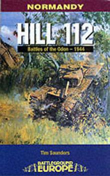 Normandy: Hill 112 - Battle of the Odon