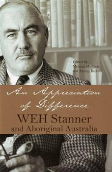 An Appreciation of Difference: WEH Stanner, Aboriginal Australia and Anthropology