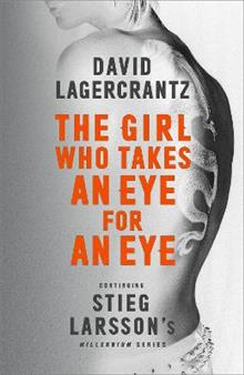 The Girl Who Takes an Eye for an Eye: Continuing Stieg Larsson's Dragon Tattoo series