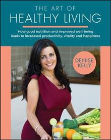 The Art of Healthy Living: How good nutrition and improved well-being leads to increased productivity, vitality and happiness
