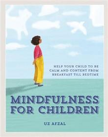 Mindfulness for Children: Help Your Child to be Calm and Content, from Breakfast till Bedtime