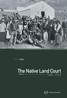 The Native Land Court Volume 2 1888-1909: A Historical Study, Cases and Commentary
